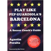 Play like Pep Guardiola's Barcelona. A soccer coach's guide