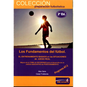 Los fundamentos del fútbol. El entrenamiento basado en las situaciones de juego real. Programa AT-3