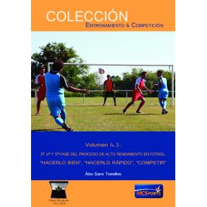 Alto rendimiento en fútbol, tomo 3: 3ª, 4ª y 5ª fase: Hacerlo bien, hacerlo rápido, competir