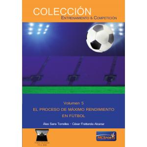Volumen 5. El proceso de Máximo Rendimiento en Fútbol.
