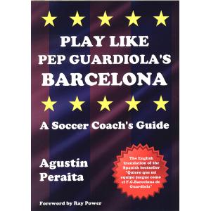 Play like Pep Guardiola's Barcelona. A soccer coach's guide