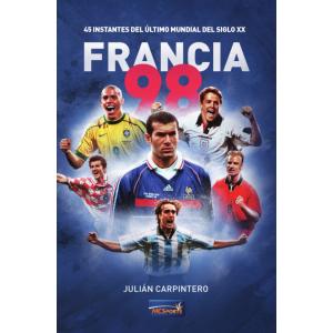 Francia 98. 45 Instantes del último mundial del Siglo XX