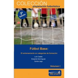 Fútbol base. El entrenamiento en categorías de formación. Vol. I